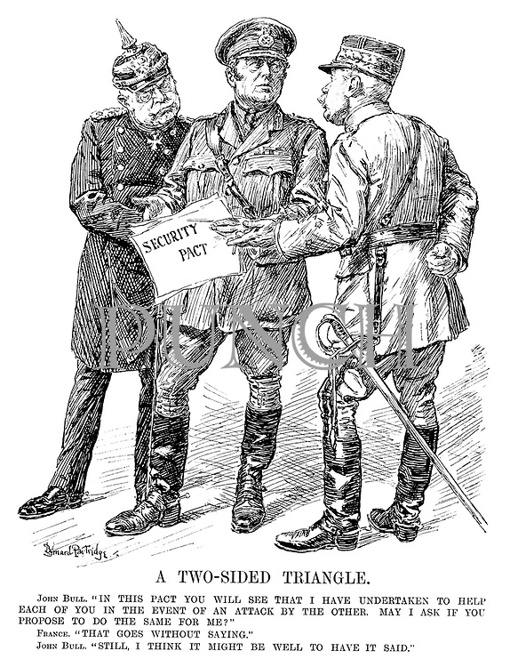 """A Two-Sided Triangle. John Bull. """"In this pact you will see that I have undertaken to help each of you in the event of an attack by the other. May I ask if you propose to do the same for me?"""" France. """"That goes without saying."""" John Bull. """"Still, I think it might be well to have it said."""" [John Bull holds a Security Pact]"""