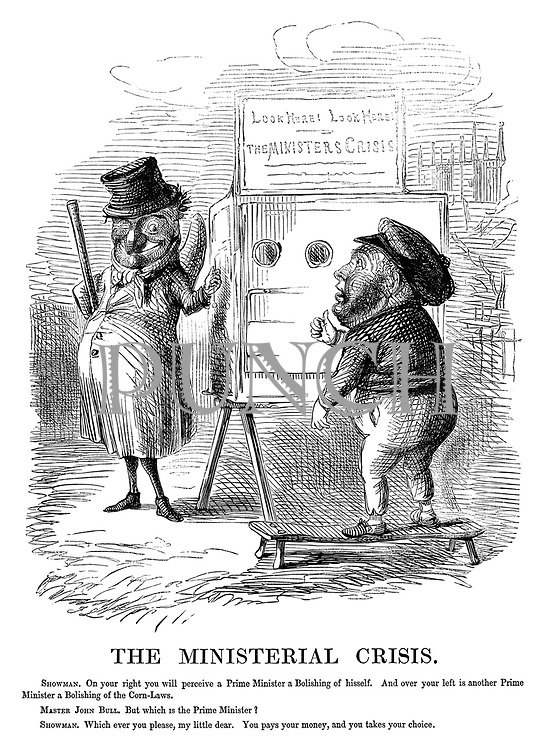 """The Ministerial Crisis. Showman. """"On your right you will perceive a Prime Minister a bolishing of hisself. And over your left is another Prime Minister a bolishing of the Corn-Laws."""" Master John Bull. """"But which is the Prime Minister?"""" Showman. """"Which ever you please, my little dear. You pays your money, and you takes your choice."""""""