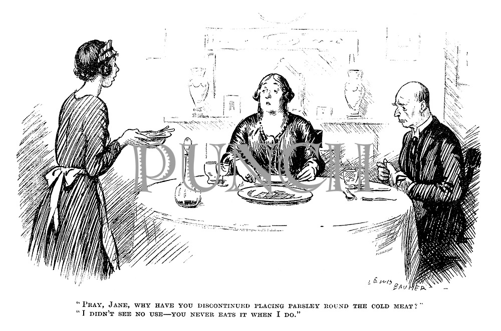 """""""Pray, Jane, why have you discontinued placing parsley round the cold meat?"""" """"I didn't see no use - you never eats it when I do."""""""