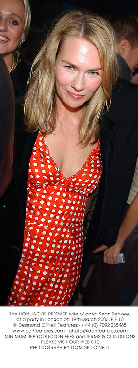 The HON.JACKIE PERTWEE wife of actor Sean Petwee, at a party in London on 19th March 2003.	PIF 10