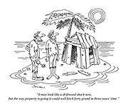 """""""It may look like a driftwood shack now, but the way property is going it could well fetch forty grand in three years' time."""""""