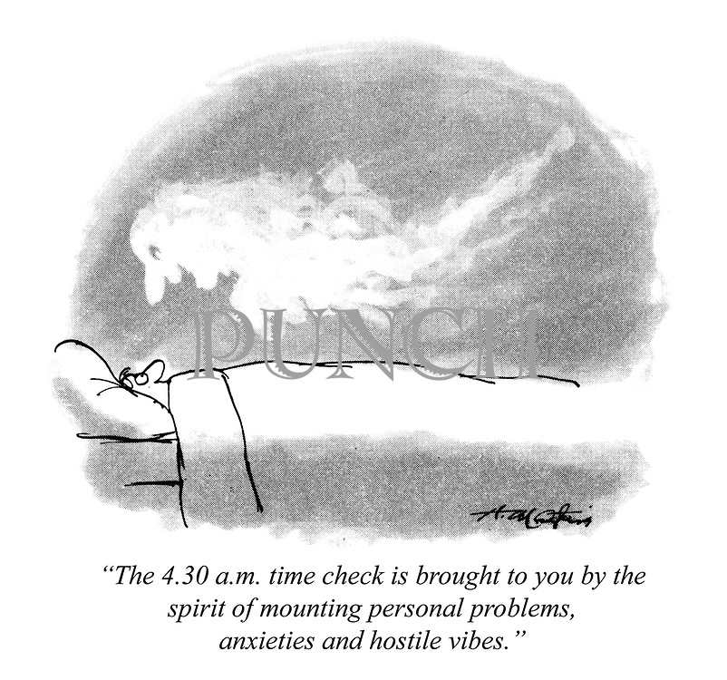 """The 4.30 a.m. time check is brought to you by the spirit of mounting personal problems, anxieties and hostile vibes."""