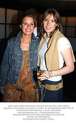 Left to right, ISOBEL BUCHANAN JARDINE and the HON.FLORA VESTEY daughter of Lord Vestey, at a party in London on 16th September 2003.PML 50