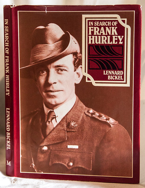 IN SEARCH OF FRANK HURLEY,  Leonard Bickel, Macmillan, Melbourne, 1980 1st edn., 138 page VG hardback with Good jacket, some minor tears,/scuff marks - Australian journalist Bickel has crafted a thorough biography of Frank Hurley with a good insight to his photography on both Mawson & Shackleton expeditions  and in both World Wars - an uncommon title, especially here in New Zealand - $NZ55