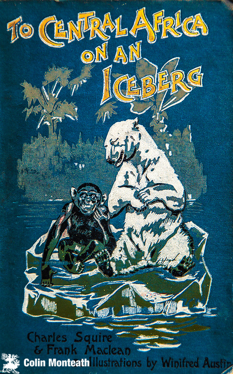 To Central Africa on an Iceberg, Charles Squire & Frank MacLean, Jarrold & sons, London, 1897 - children's novel - the travels and adventures of a white bear born on Bjorn Oya, Svalbard