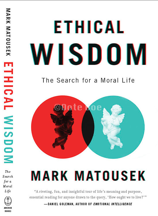 Ethical Wisdom - The search for a Moral Life<br /> By Mark Matousek<br /> book cover design David A Gee <br /> Photography Oote Boe