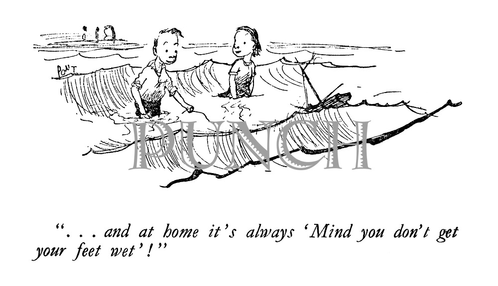 """""""... and at home it's always 'Mind you don't get your feet wet'!"""""""