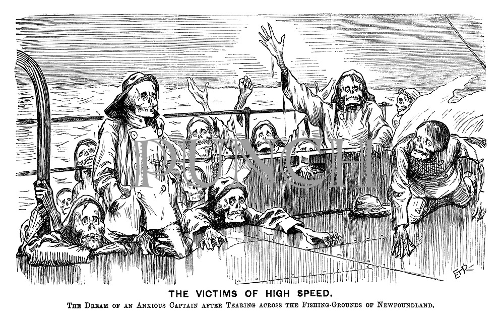 The Victims of High Speed. The dream of an anxious captain after tearing across the fishing-grounds of Newfoundland. (a Victorian cartoon shows a ship's crew of skeletons)