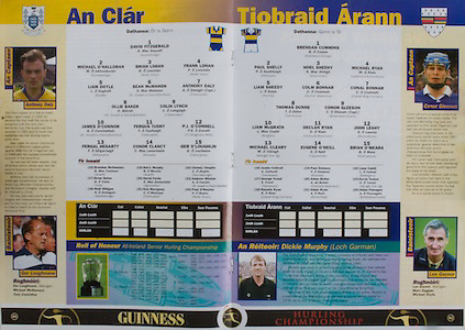 All Ireland Senior Hurling Championship - Final, .14.09.1997, 09.14.1997, 14th September 1997, .14091997AISHCF,.Senior Clare v Tipperary .Tipperary 2-16, Wexford 0-15,.Minor Clare v Galway, ..Clare, 1 David Fitzgerald, SIxmilebridge, 2 Michael O'Halloran, Sixmilebridge, 3 Brian Lohan, Wolfe Tones, 4 Frank Lohan, Wolfe Tones, 5 Liam Doyle, Bodyke, 6 Sean McMahon, St Josephs Doora Barefield, 7 Anthony Daly captain, Clarecastle, 8 Ollie Baker, St Josephs Doora Barefield, 9 Colin Lynch, 10 James O'Connor, St Joseph's Doora Barefield, 11 Fergus Tuohy, Clarecastle, 12 PJ O'Connell, O'Callaghans Mills, 13Fergal Hegarty, Kilnamona, 14 Conor Clancy, Kilmaley, 15 Ger O'Loughlin, Clarecastle, subs, Brendan McNamara, Scariff, Brian Quinn, Niall Gilligan, Sixmilebridge, Barry Murphy, David Forde, Ken Morrissey, Christy Chaplin, Andrew Whelan, Paul O'Rourke, ..Tipperary, 1 Brendan Cummins, Ballybacon Grange, 2 Paul Shelly Killenaule, 3 Noel Sheehy, Silvermines, 4 Michael Ryan, Upperchurch Drombane, 5 Liam Sheedy, Portroe, 6 Colm Bonnar, Dunhill, Waterford, 7 Conal Bonnar, Cashel King Cormacs, 8 Thomas Dunne, Toomervara, 9 Conor Gleeson captain, Boherlahan Dualia, 10 Liam McGrath, Burgess, 11 Declan Ryan, Clonoulty Rossmore, 12 John Leahy, Mullinahone, 13 Michael Cleary, Nenagh Eire Og, 14 Eugene O'Neill, Cappawhite, 15 Brian O'Meara, Mullinahone, subs Justin Cottrell, George Frend, Raymie Ryan, Paul Delaney, AIdan Butler, Aidan Ryan, Liam Cahill, Kevin Tucker, Aidan Flanagan,