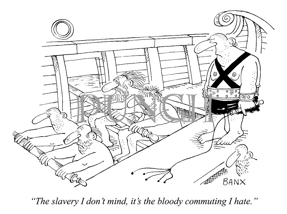 """""""The slavery I don't mind, it's the bloody commuting I hate."""""""