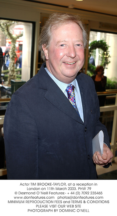 Actor TIM BROOKE-TAYLOR, at a reception in London on 11th March 2003.	PHW 79