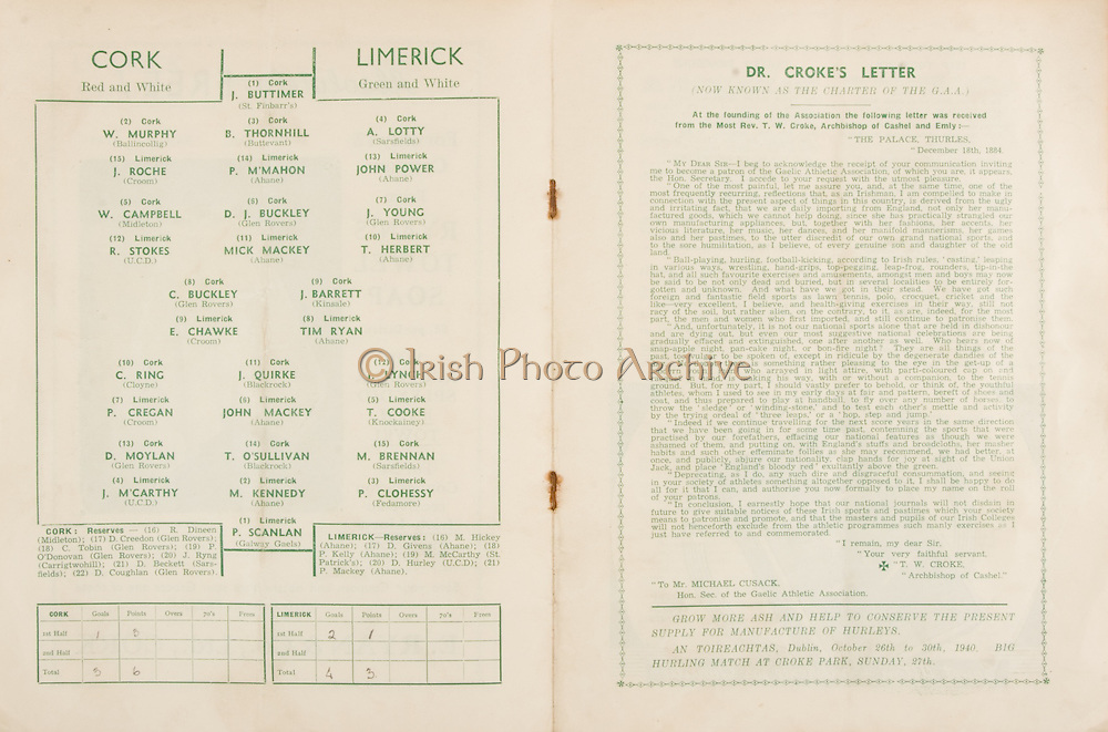 Munster Senior and Minor Hurling Championship Final, held at Croke Park, Dublin, Ireland..07281940MSMHF.28.07.1940, 07.28.1940, 28th July 1940, ..Senior Cork v Limerick.Minior Limerick v Clare..Cork Senior.J Buttimer St Finbarrs, W Murphy Ballincollig, B Thornhill Buttevant, A Lotty Sarsfield, W Campbell Midleton, D J Buckley, J Young Glen Rovers,  C Buckley Glen Rovers, J Barrett Kinsale, C Ring Cloyne, J Quirke Blackrock, J Lynch Glen Rovers, D Moylan Glen Rovers, T O'Sullivan Blackrock, M Brennan Sarsfield, .Cork Reserves, R Dineen Midleton, D Creedon Glen Rovers, C Tobin Glen Rovers, J Ryng Carrigtwohill, D Beckett Sarsfield, D Coughlan Glen Rovers,..Limerick Senior ,.J Roche Croom, P M'Mahon Ahane, John Power Ahane, R Stokes UCD, Mick Mackey Ahane, T Herbert Ahane, E Chawke Croom, Tim Ryan Ahane, P Cregan Croom, John Mackey Ahane, T Cooke Knockainey, J MCarthy UCD, M Kennedy Ahane, P Clohessy Fedamore, P Scanlan Galway Gaels, .Limerick Reserves, M HIckey Ahane, D Givens Ahane, P Kelly Ahane, M McCarthy St Patricks, D Hurley UCD, P Mackey Ahane,