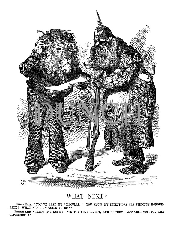 "What Next? Russian Bear.""You've read my 'circular!' You know my intentions are strictly honourable! What are you going to do?"" British Lion, ""Blest if I know! Ask the government, and if they can't tell you, try the opposition!!"""