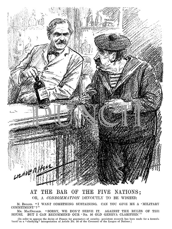 """At the Bar of the Five Nations: or, a CONSOMMATION devoutly to be wished. M Briand. """"I want something sustaining. Can you give me a 'military commitment'?"""" Mr MacDonald. """"Sorry, we don't serve it. Against the rules of the house. But I can recommend our 'No 16 Old Geneva Clarified.'"""" [In order to appease the desire of France for guarantees of security, persistent research has been made for a formula based on a """"clarifying"""" interpretation of Article No 16 of the Covenant of the League of Nations.] (an InterWar cartoon showing Aristide Briand as a sailor and Ramsay MacDonald as a barman)"""