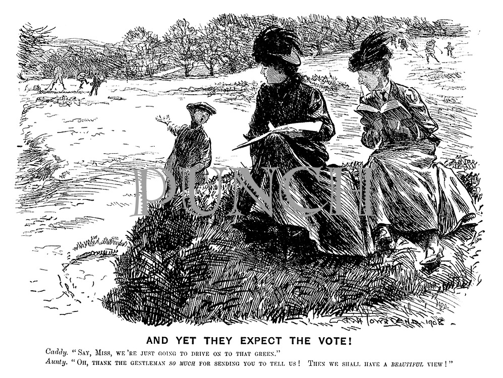"And Yet They Expect the Vote! Caddy. ""Say, Miss, we're just going to drive on to that green."" Aunty. ""Oh, thank the gentleman so much for sending you to tell us! Then we shall have a beautiful view!"""