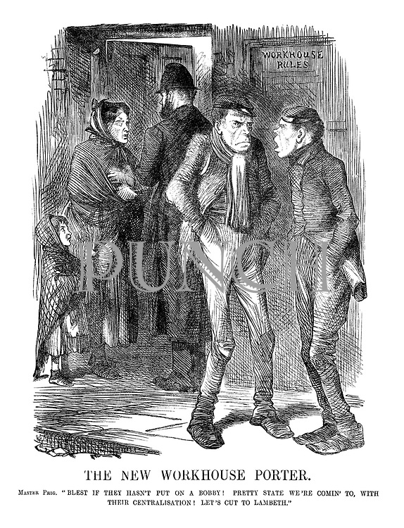 """The New Workhouse Porter. Master Prig. """"Blest if they hadn't put on a bobby! Pretty state we're comin' to, with their centralisation! Let's cut to Lambeth."""""""