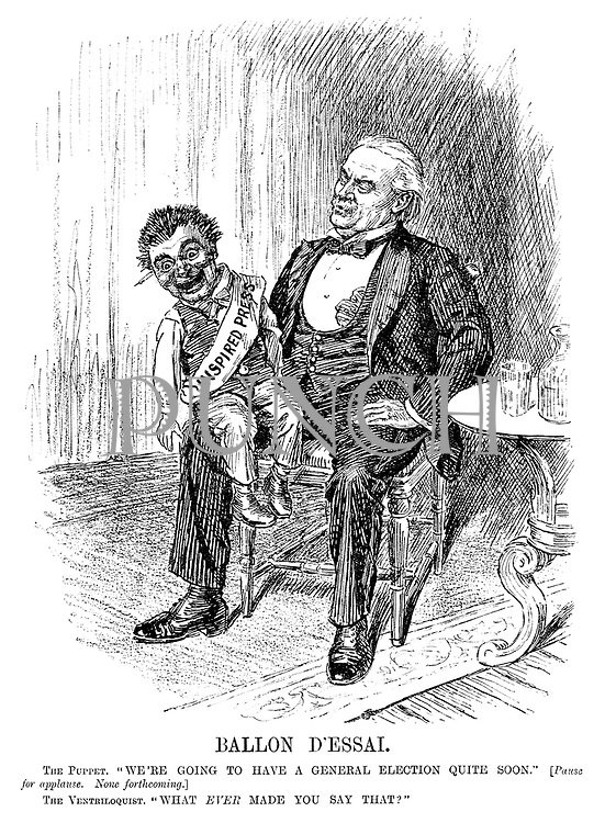 """Ballon D'Essai. The Puppet (wearing sash with 'Inspired Press'). """"We're going to have a general election quite soon."""" [Pause for applause. None forthcoming.] The Ventriloquist. """"What ever made you say that?"""""""