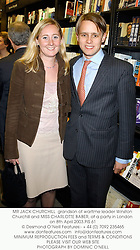 MR JACK CHURCHILL  grandson of wartime leader Winston Churchill and MISS CHARLOTTE BABER, at a party in London on 8th April 2003.	PIS 61