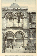 Entrance to the Church of the Holy Sepulchre, Jerusalem From the book 'Those holy fields : Palestine, illustrated by pen and pencil' by Manning, Samuel, 1822-1881; Religious Tract Society (Great Britain) Published in 1874