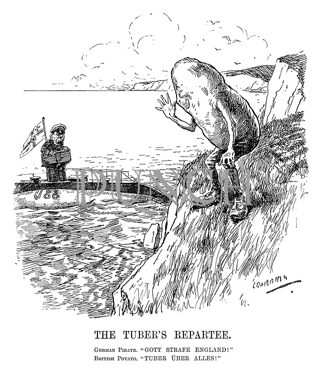 "The Tuber's Repartee. German Pirate. ""Gott strafe England!"" British Potato. ""Tuber uber alles!"" (a British potato makes fun of a German u-boat commander at the cliffs of Dover during WW1)"