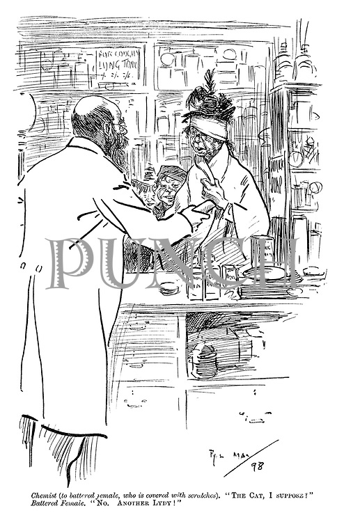 "Chemist (to battered female, who is covered with scratches). ""The cat, I suppose?"" Battered female. ""No. Another lydy!"""