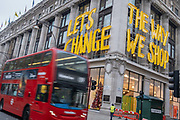 In advance of a re-opening of businesses and before a change to a Tier 2 for London during the second wave of the Coronavirus pandemic, the Selfridges department store displays in large letters, a message for shoppers to change the way they shop on Oxford Street, on 30th November 2020, in London, England. Retailers will once again be open for Christmas business on 3rd December.