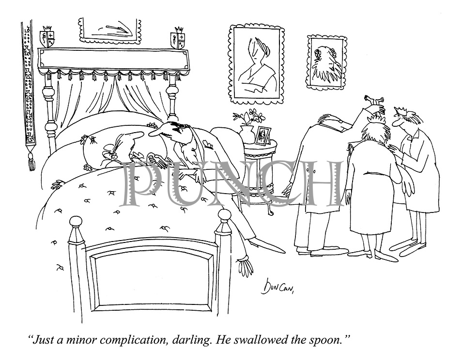 """Just a minor complication, darling. He swallowed the spoon."""