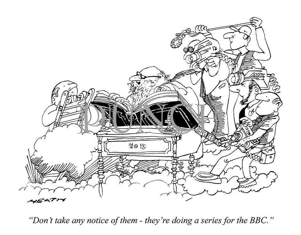 """Don't take any notice of them - they're doing a series for the BBC."""