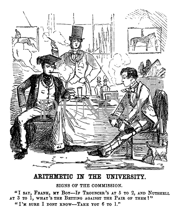 """Arithmetic in the University. Signs of the Commission. """"I say, Frank, my boy - If Trouncer's at 5 to 2, and Nutshell at 3 to 1, what's the betting against the pair of them?"""" """"I'm sure I don't know - Take you 6 to 1."""""""