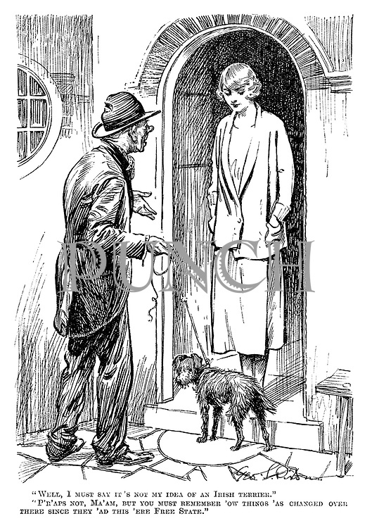 """Well, I must say it's not my idea of an Irish terrier."" ""P'r'aps not, ma'am, but you must remember 'ow things 'as changed over there since they 'ad this 'ere free state."""