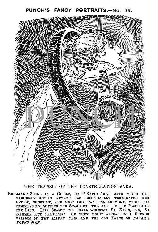 "Punch's Fancy Portraits. - No. 79. The Transit of the Constellation Sara. Brilliant scene in a circle, or ""rapid act"" with which this variousy gifted artiste has successfully terminated her latest, shortest, and most important engagement, when she temporarily quitted the stage for the sake of the Master of the Ring. This season we shall welcome La Dame, - No, La Damala Aux Camelias! Or they might appear in a French version of The Happy Pair and The Old Farce of Sarah's Young Man."