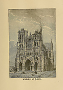 Cathedral at Amiens, France From ' The pictorial Catholic library ' containing seven volumes in one: History of the Blessed Virgin -- The dove of the tabernacle -- Catholic history -- Apparition of the Blessed Virgin -- A chronological index -- Pastoral letters of the Third Plenary. Council -- A chaplet of verses -- Catholic hymns  Published in New York by Murphy & McCarthy in 1887