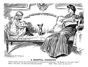 """A Doubtful Character. Mabel (to mother, who has just read announcement of forthcoming local dog show). """"Oh, Mother, do let's send 'Scamp.'"""" Mother. """"No, dear. I'm afraid he's not good enough."""" Mabel. """"Why - what's he done now?"""""""