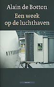 """Dutch edition book cover of Alain de Botton's """"A Week at the Airport: A Heathrow Diary"""" containing photography by Richard Baker."""