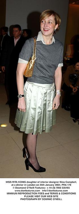 MISS RITA KONIG daughter of interior designer Nina Campbell, at a dinner in London on 25th January 2004.PRA 178