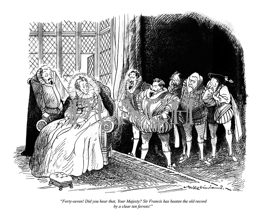 """""""Forty-seven! Did you hear that, Your Majesty? Sir Francis has beaten the old record by a clear ten ferrets!"""""""