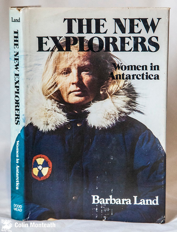 THE NEW EXPLORERS -  Women in Antarctica, Barbara land, Dodd mead and Co., New York, 1981, 224 page VG hardback with good jacket, B&W plates, Excellent survey / history on American women being accepted and working in Antarctica - $55 (Arnold Heine collection)