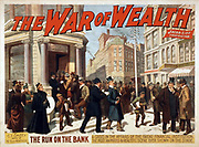 Poster for the 'War of Wealth' by Charles Turner Dazey, a play that opened February 10, 1896. The run on the bank : a crisis in the affairs of the great financial institution. The most animated and realistic scene ever shown on the stage. N.Y.