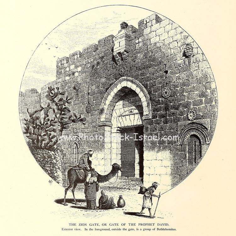 Zion Gate or Gate of the Prophet David A group of Bethlehemites and Camel in the foreground from the book Picturesque Palestine, Sinai, and Egypt By  Colonel Wilson, Charles William, Sir, 1836-1905. Published in New York by D. Appleton and Company in 1881  with engravings in steel and wood from original Drawings by Harry Fenn and J. D. Woodward Volume 1