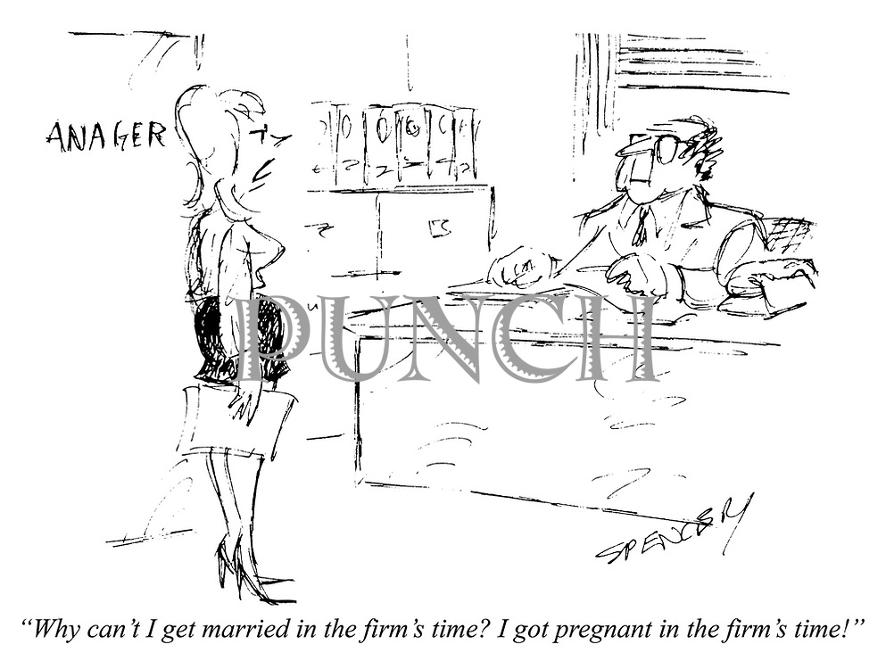 """""""Why can't I get married in firm's time? I got pregnant in the firm's time!"""""""