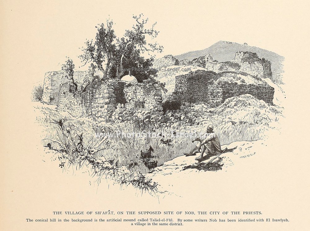 The village of Sh'afat [Shuafat], on the supposed site of Nob, the city of the priests. The conical hill in the background is the artificial mound called Taliel-el-Fûl. By some writers Nob has been identified with El Isawîyeh, a village in the same district. from the book Picturesque Palestine, Sinai, and Egypt By  Colonel Wilson, Charles William, Sir, 1836-1905. Published in New York by D. Appleton and Company in 1881  with engravings in steel and wood from original Drawings by Harry Fenn and J. D. Woodward Volume 1