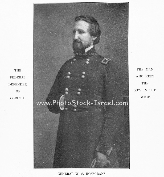 William Starke Rosecrans (September 6, 1819 – March 11, 1898) was an American inventor, coal-oil company executive, diplomat, politician, and U.S. Army officer. He gained fame for his role as a Union general during the American Civil War. He was the victor at prominent Western Theater battles, but his military career was effectively ended following his disastrous defeat at the Battle of Chickamauga in 1863. from the book ' The Civil war through the camera ' hundreds of vivid photographs actually taken in Civil war times, sixteen reproductions in color of famous war paintings. The new text history by Henry W. Elson. A. complete illustrated history of the Civil war