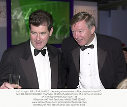 Left to right, MR J P McMANUS a leading shareholder in Manchester United FC and SIR ALEX FERGUSON manager of Manchester United, at a dinner in London on 14th November 2001.	OUF 138