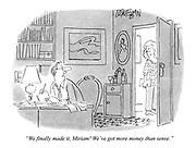 """We finally made it, Miriam! We've got more money than sense."""