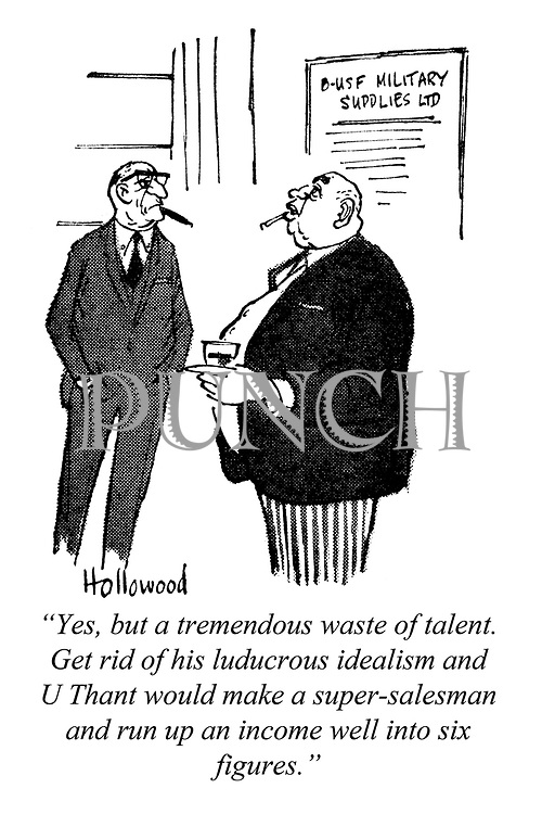 """""""Yes, but a tremendous waste of talent. Get rid of his ludicrous idealism and U Thant would make a super-salesman and run up an income well into six figures."""""""