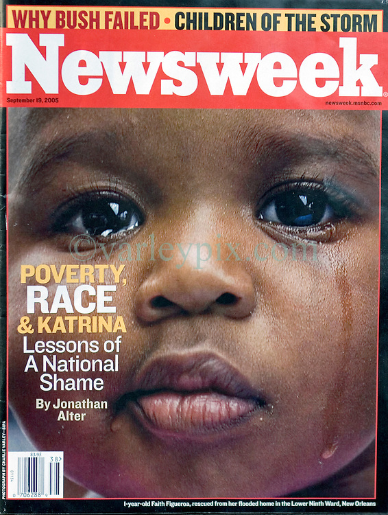 Sept 19th, 2005 edition of Newsweek, Front Page, National and International cover. My photograph of 1 year old Faith Figueroa, rescued from the flooded lower 9th ward of New Orleans the day after hurricane Katrina.