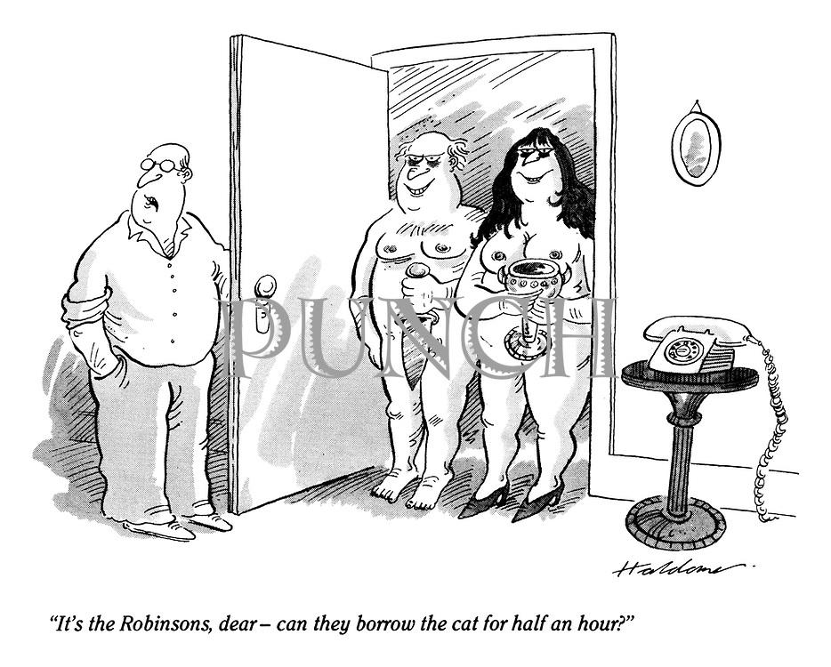 """It's the Robinsons, dear -- can they borrow the cat for half an hour?"""