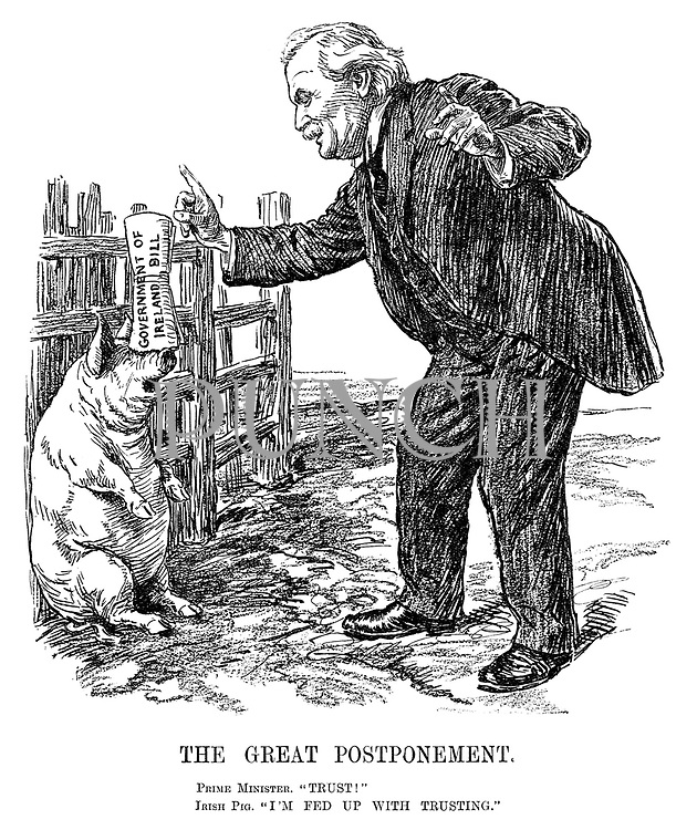 "The Great Postponement. Prime minister. ""Trust!"" Irish pig. ""I'm fed up with trusting."""