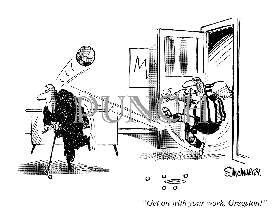 """""""Get on with your work, Gregston!"""""""