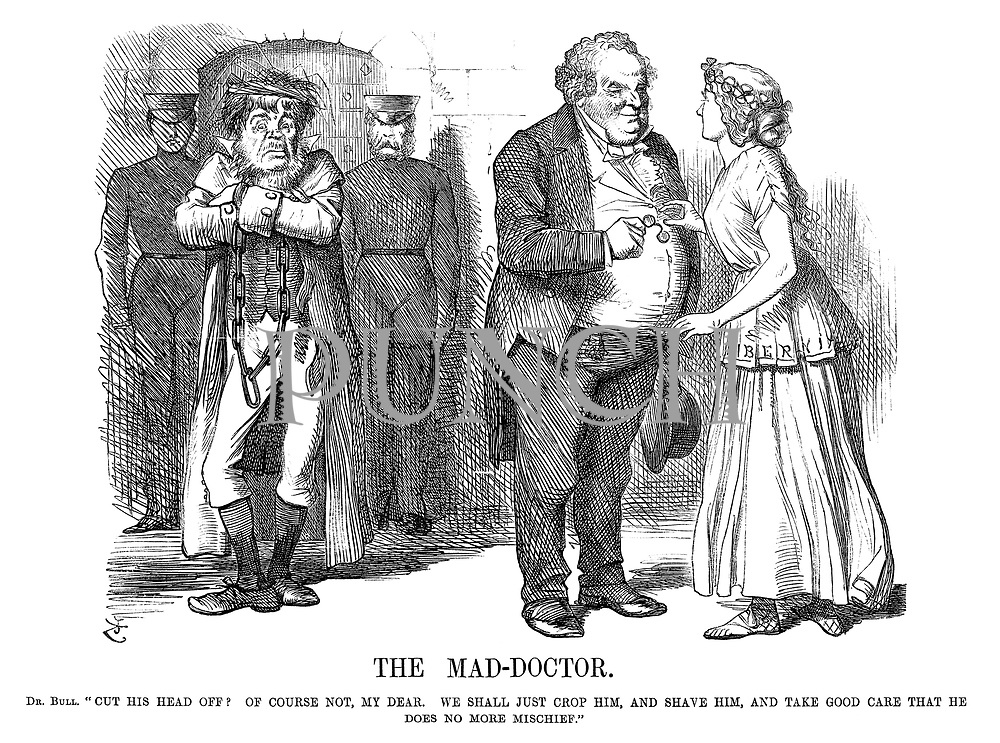 """The Mad-Doctor. Dr Bull. """"Cut his head off? Of course not, my dear. We shall just crop him, and shave him, and take good care that he does no more mischief."""""""